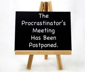The procrastinator's meeting has been postponed